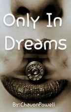 Only In Dreams by ChavonPowell