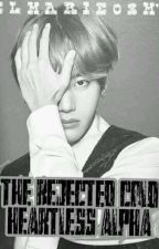 The Rejected Cold Heartless Alpha by elmarie03m