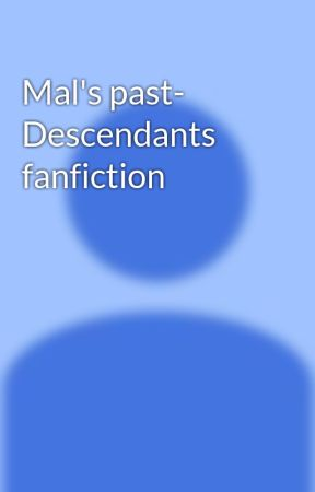 Mal's past- Descendants fanfiction - Chapter 3: One mad