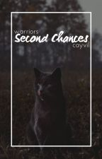 SECOND CHANCES. [ warriors fanfic ] by Cayvil