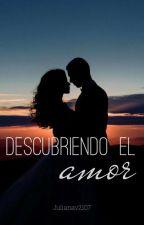 Descubriendo El Amor by JulianaV2107