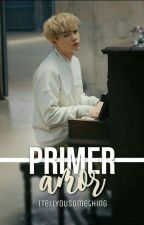 Primer amor [MYG+JJK] by ITellYouSomething