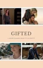 Gifted - L'amore quando meno te lo aspetti by robigna88
