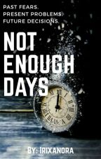 Not Enough Days by irixanora