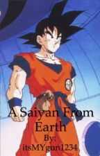 A Saiyan From Earth - (Goku x Reader Fanfic) by itsMYgun1234
