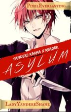 ASYLUM || Yandere Karma x Reader•LEMON by ShuichiIsMyBitch