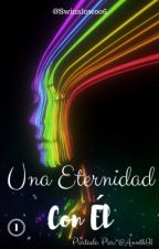 Una eternidad con él- [Libro 1] by Swinslow006