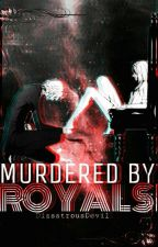 Murdered by Royals (Yandere Boys x Reader) by DisastrousDevil