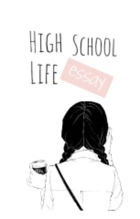 high school life essay wattpad high school life essay