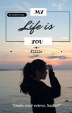 My Life Is You (Fillie) by JamillySchanpp