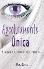 ABSOLUTAMENTE ÚNICA (CAPÍTULO 42 COMPLETO) by ElenaGargon