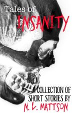 Tales of Insanity by N-L-Mattson