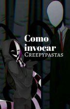 Como Invocar Creepypastas! by The_Puppeteer_Girl