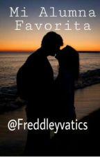 Mi alumna favorita [Freddy Leyva y Tú]  by freddleyvatics