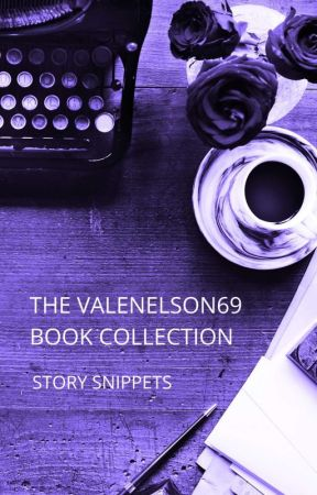The IsaNelson69 Book Collection - Story Snippets by IsaNelson69
