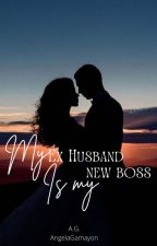 My EX Husband is My New Boss by AngelaGamayon