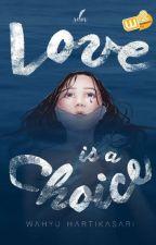 Love is a Choice by WahyuHartikasari