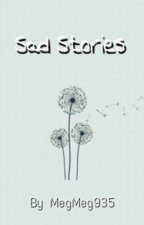 Sad stories by MegMeg935