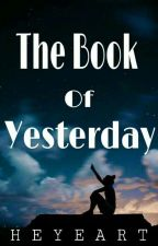 The Book Of Yesterday by heyeart