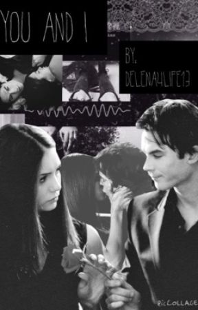 You and I ( A delena story) (under editing) by Delena4life13
