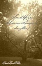 Secret life (as Severus Snape's daughter) by SweetLoveWriter