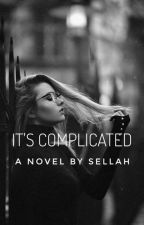 IT'S COMPLICATED by sellahnafu