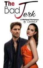 The Bad Jerk [Warren Series #2] by LailaLk
