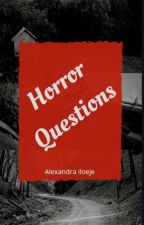 Horror Questions  by SnareTerror