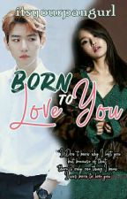Born To Love You by itsyourpangurl