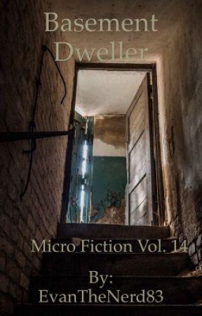 Basement Dweller (Micro Fiction Vol. 14) by EvanTheNerd83
