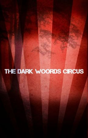 The Dark Woods Circus by Crazygamergirl97O