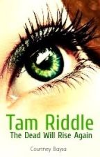 Tam Riddle: The Dead Will Rise Again (HP Fanfic) by Forever_Indebted