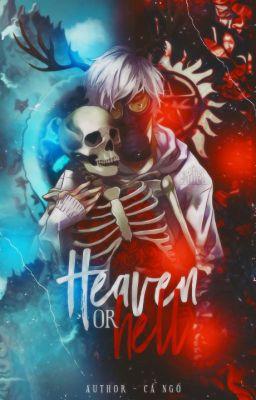 Đọc truyện [Fanfiction] Heaven or Hell - Cá Ngố Lười Biếng
