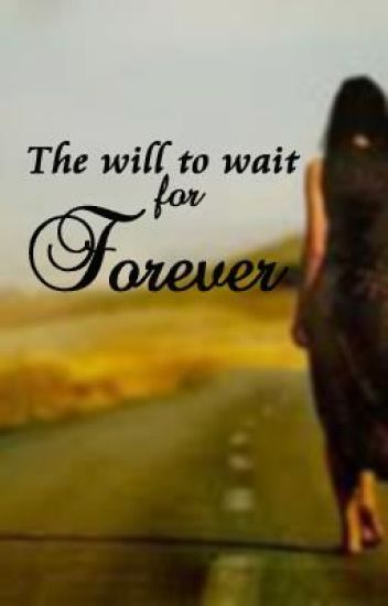The Will to Wait for Forever