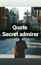 quote secret admirer by chachacc