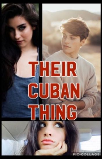 Their Cuban Things [Lauren Jauregui/(boy)/Camila Cabello]