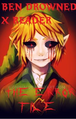 Đọc truyện BEN Drowned x Reader - The Error File [Creepypasta]