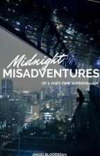 Midnight Misadventures by Angelblooded03