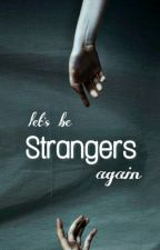 Let's be strangers again by Ayana_sparrow