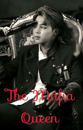 The mafia Queen    BTS Jimin FF   - somebody    - Wattpad