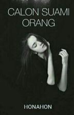 CALON SUAMI ORANG (END) by honahon