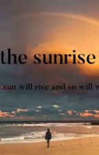 the sunrise - the sun will rise and so will we  by jasminszl