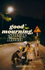 Good Mourning, Sunny Finch by snickerous