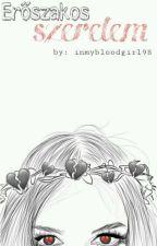 Erőszakos Szerelem by inmybloodgirl98