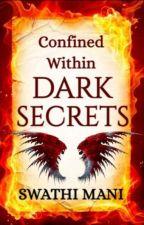 Confined Within Dark Secrets by Swathi_Mani