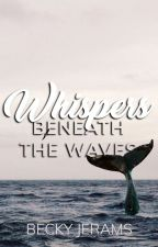 Whispers Beneath The Waves (Boy x Boy) [Shortlisted for The Wattys 2018!] by beakyboo