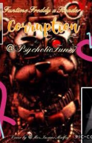 Corruption (Molten Funtime Freddy x reader) - Psychotic - Wattpad