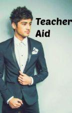 Teacher's Aid (Zayn Malik Fanfic) by palestinianangel