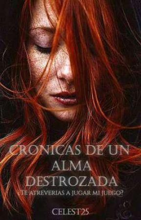 Crónicas de un alma destrozada by celest25