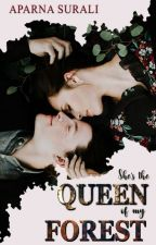 She's the QUEEN of my FOREST | #wattys2018 by Aparnaroop